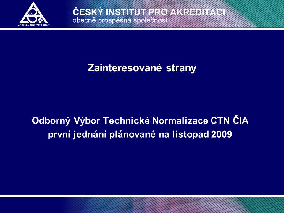 Zainteresované strany Odborný Výbor Technické Normalizace CTN ČIA první jednání plánované na listopad 2009