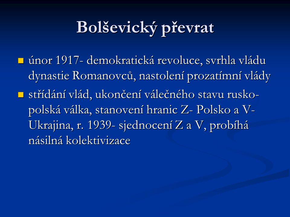 Bolševický převrat  únor 1917- demokratická revoluce, svrhla vládu dynastie Romanovců, nastolení prozatímní vlády  střídání vlád, ukončení válečného stavu rusko- polská válka, stanovení hranic Z- Polsko a V- Ukrajina, r.