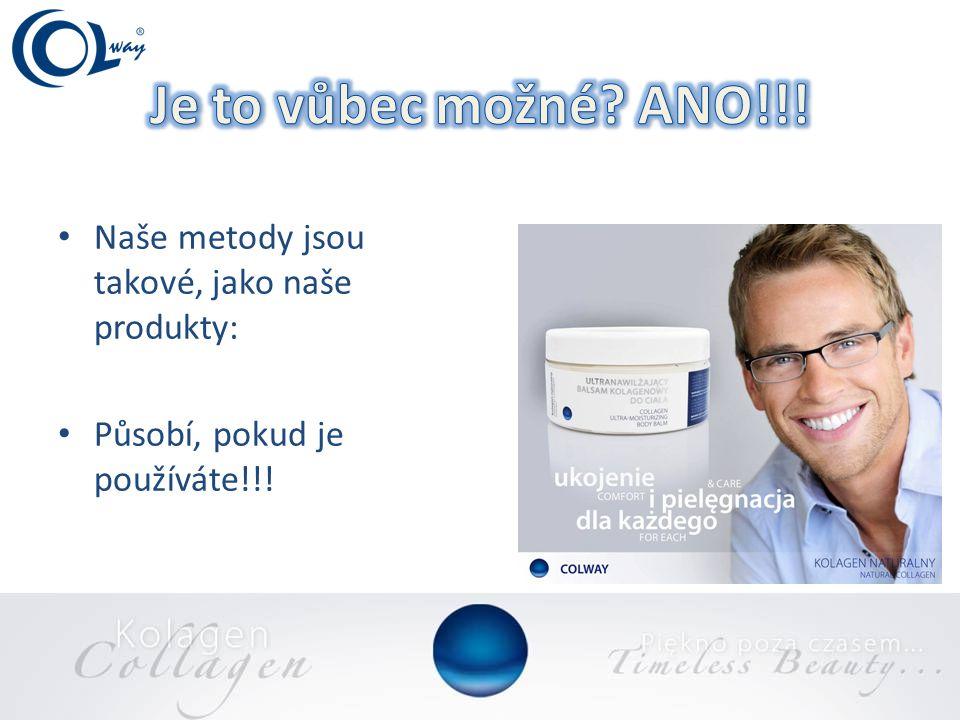 • Naše metody jsou takové, jako naše produkty: • Působí, pokud je používáte!!!