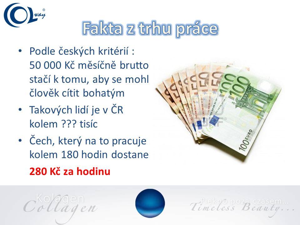 • Podle českých kritérií : 50 000 Kč měsíčně brutto stačí k tomu, aby se mohl člověk cítit bohatým • Takových lidí je v ČR kolem .