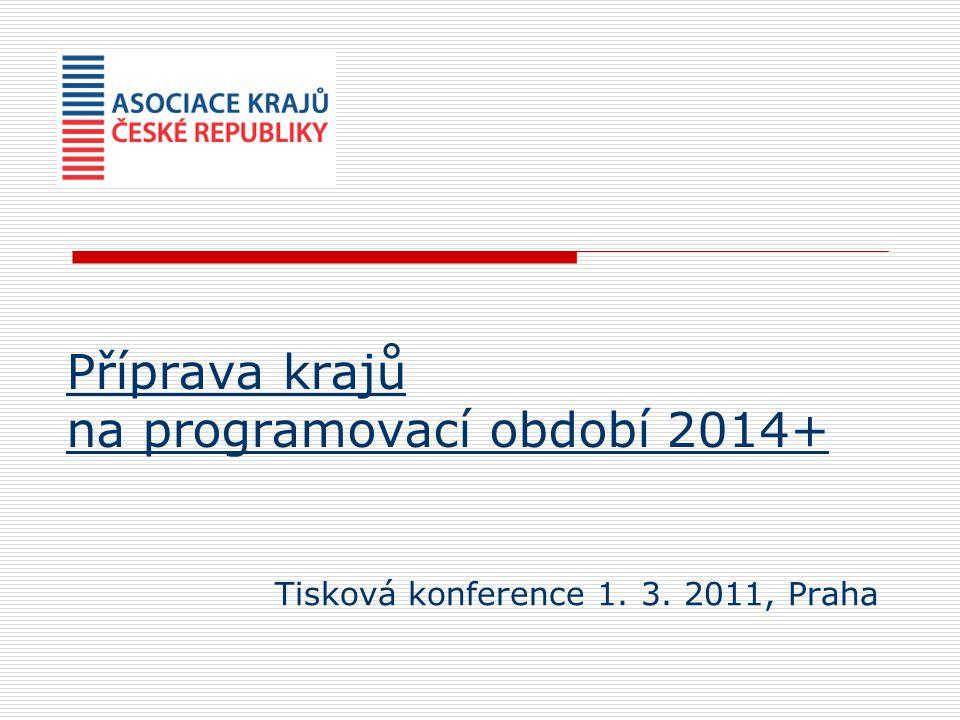 Příprava krajů na programovací období 2014+ Tisková konference 1. 3. 2011, Praha