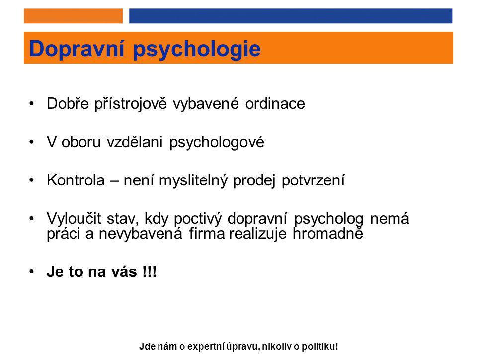 Jde nám o expertní úpravu, nikoliv o politiku! Dopravní psychologie •Dobře přístrojově vybavené ordinace •V oboru vzdělani psychologové •Kontrola – ne