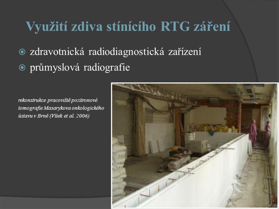Využití zdiva stínícího RTG záření  zdravotnická radiodiagnostická zařízení  průmyslová radiografie rekonstrukce pracoviště pozitronové tomografie Masarykova onkologického ústavu v Brně (Vítek et al.