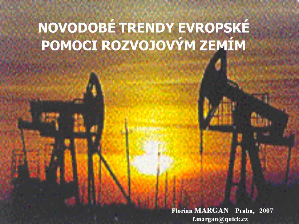 NOVODOBÉ TRENDY EVROPSKÉ POMOCI ROZVOJOVÝM ZEMÍM Florian MARGAN Praha, 2007 f.margan@quick.cz