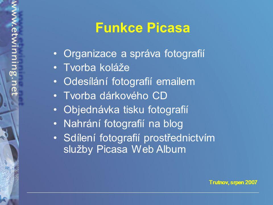 Trutnov, srpen 2007 Funkce Picasa •Organizace a správa fotografií •Tvorba koláže •Odesílání fotografií emailem •Tvorba dárkového CD •Objednávka tisku
