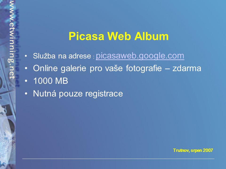 Trutnov, srpen 2007 Picasa Web Album •Služba na adrese : picasaweb.google.com picasaweb.google.com •Online galerie pro vaše fotografie – zdarma •1000