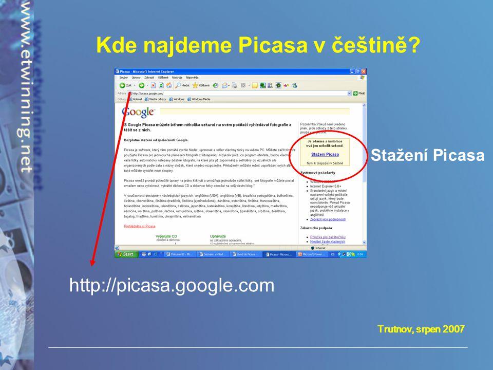 Trutnov, srpen 2007 Kde najdeme Picasa v češtině? http://picasa.google.com Stažení Picasa