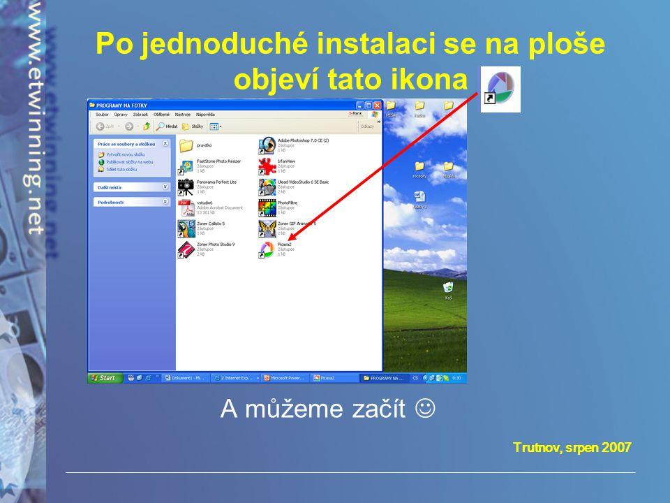 Trutnov, srpen 2007 Po jednoduché instalaci se na ploše objeví tato ikona A můžeme začít 
