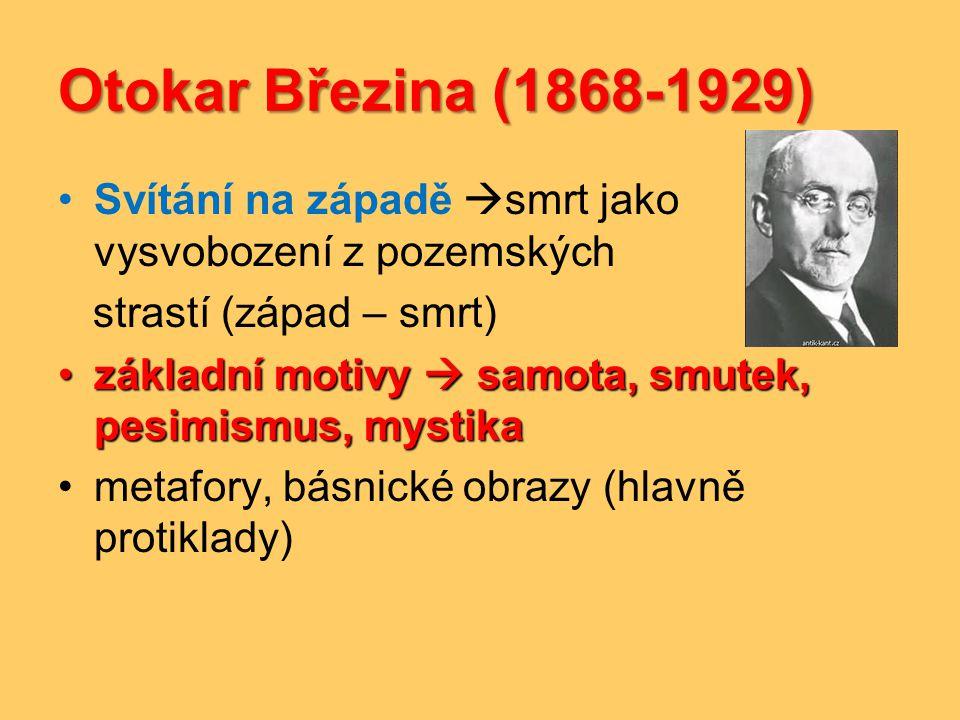 Otokar Březina (1868-1929) •Svítání na západě  smrt jako vysvobození z pozemských strastí (západ – smrt) •základní motivy  samota, smutek, pesimismu