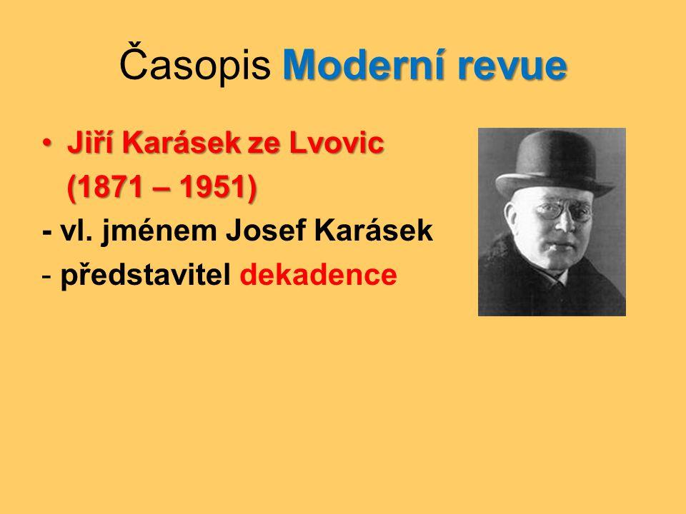 Moderní revue Časopis Moderní revue •Jiří Karásek ze Lvovic (1871 – 1951) (1871 – 1951) - vl. jménem Josef Karásek - představitel dekadence