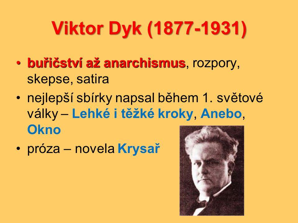 Viktor Dyk (1877-1931) •buřičství až anarchismus •buřičství až anarchismus, rozpory, skepse, satira •nejlepší sbírky napsal během 1. světové války – L