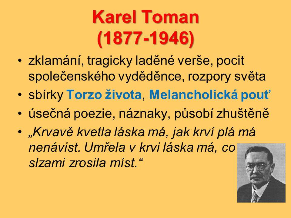 Karel Toman (1877-1946) •zklamání, tragicky laděné verše, pocit společenského vyděděnce, rozpory světa •sbírky Torzo života, Melancholická pouť •úsečn