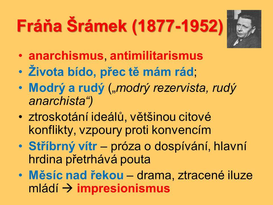 """Fráňa Šrámek (1877-1952) •anarchismus, antimilitarismus •Života bído, přec tě mám rád; •Modrý a rudý (""""modrý rezervista, rudý anarchista"""") •ztroskotán"""