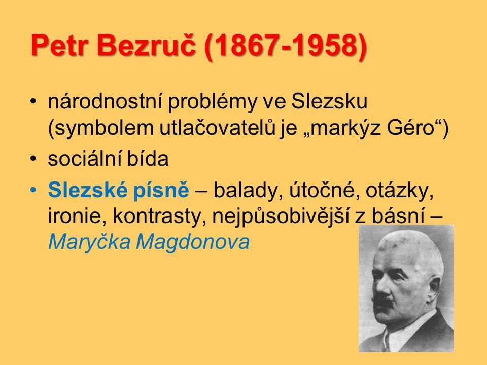 """Petr Bezruč (1867-1958) •národnostní problémy ve Slezsku (symbolem utlačovatelů je """"markýz Géro"""") •sociální bída •Slezské písně – balady, útočné, otáz"""