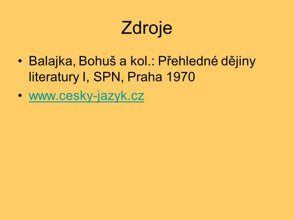 Zdroje •Balajka, Bohuš a kol.: Přehledné dějiny literatury I, SPN, Praha 1970 •www.cesky-jazyk.czwww.cesky-jazyk.cz