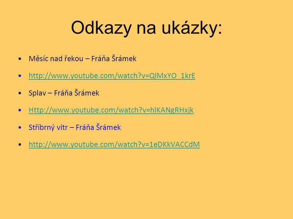 Odkazy na ukázky: •Měsíc nad řekou – Fráňa Šrámek •http://www.youtube.com/watch?v=QlMxYO_1krEhttp://www.youtube.com/watch?v=QlMxYO_1krE •Splav – Fráňa