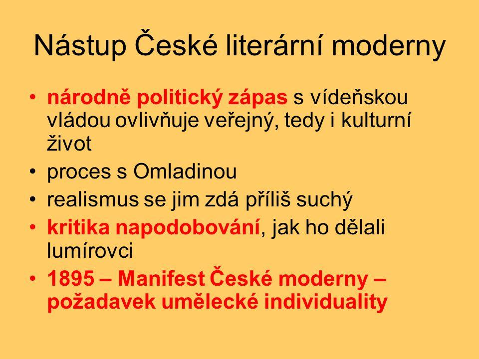 Nástup České literární moderny •národně politický zápas s vídeňskou vládou ovlivňuje veřejný, tedy i kulturní život •proces s Omladinou •realismus se