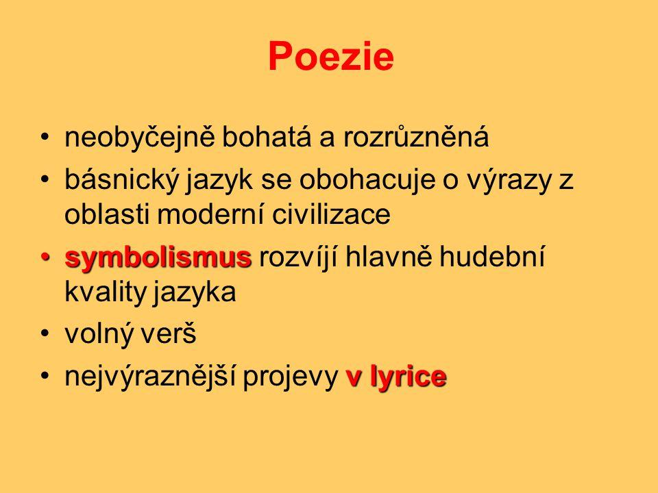 Poezie •neobyčejně bohatá a rozrůzněná •básnický jazyk se obohacuje o výrazy z oblasti moderní civilizace •symbolismus •symbolismus rozvíjí hlavně hud