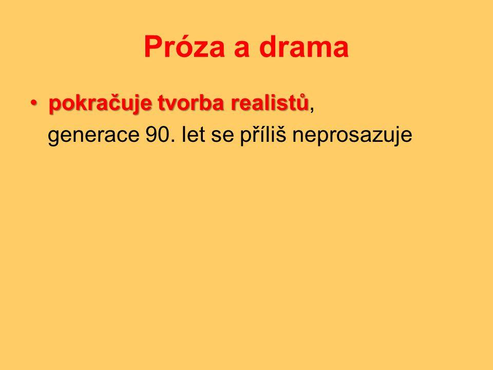 Próza a drama •pokračuje tvorba realistů •pokračuje tvorba realistů, generace 90. let se příliš neprosazuje