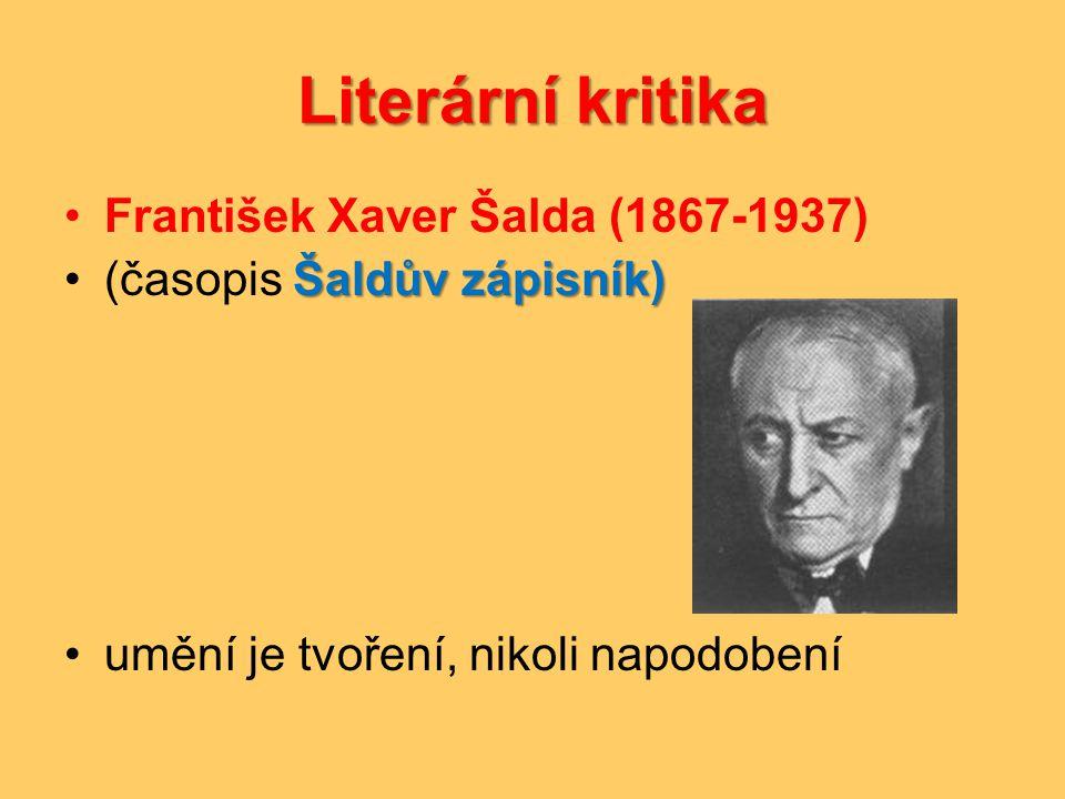 Literární kritika •František Xaver Šalda (1867-1937) Šaldův zápisník) •(časopis Šaldův zápisník) •umění je tvoření, nikoli napodobení