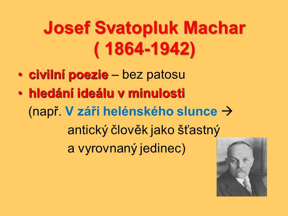 Josef Svatopluk Machar ( 1864-1942) •civilní poezie •civilní poezie – bez patosu •hledání ideálu v minulosti (např. V záři helénského slunce  antický
