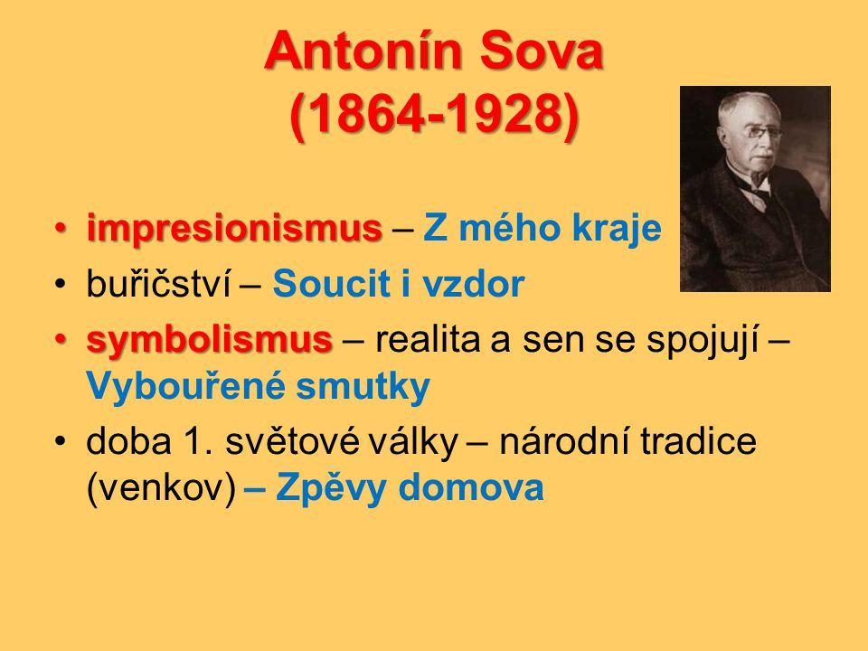 Antonín Sova (1864-1928) •impresionismus •impresionismus – Z mého kraje •buřičství – Soucit i vzdor •symbolismus •symbolismus – realita a sen se spoju