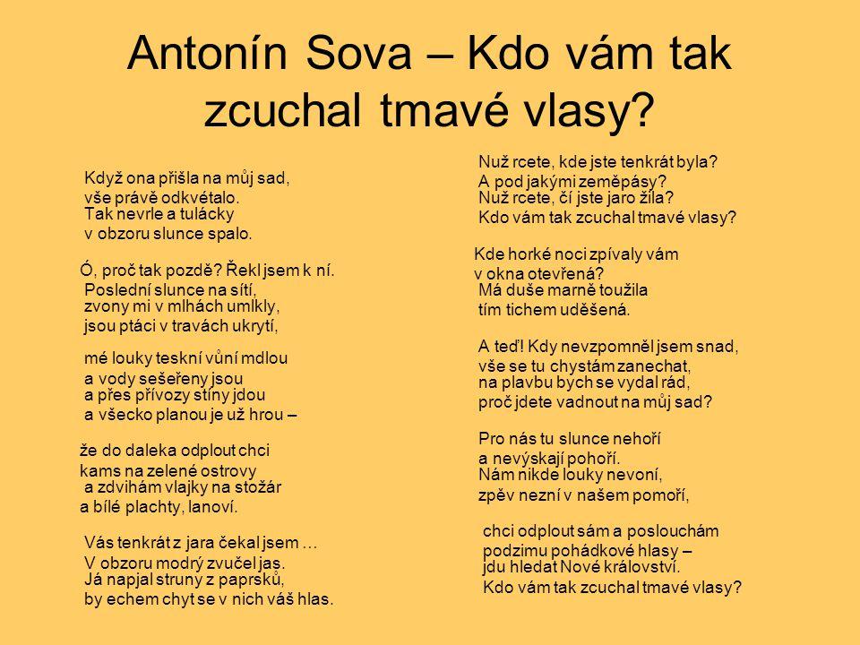 Antonín Sova – Kdo vám tak zcuchal tmavé vlasy? Když ona přišla na můj sad, vše právě odkvétalo. Tak nevrle a tulácky v obzoru slunce spalo. Ó, proč t