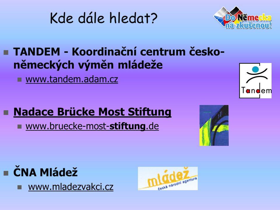 Kde dále hledat?  TANDEM - Koordinační centrum česko- německých výměn mládeže  www.tandem.adam.cz www.tandem.adam.cz  Nadace Brücke Most Stiftung N