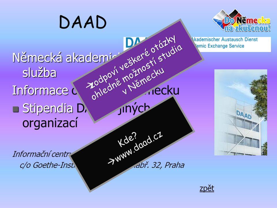 DAAD Německá akademická výměnná služba Informace Informace o studiu v Německu  Stipendia  Stipendia DAAD i jiných organizací Informační centrum v Praze c/o Goethe-Institut, Masarykovo nábř.
