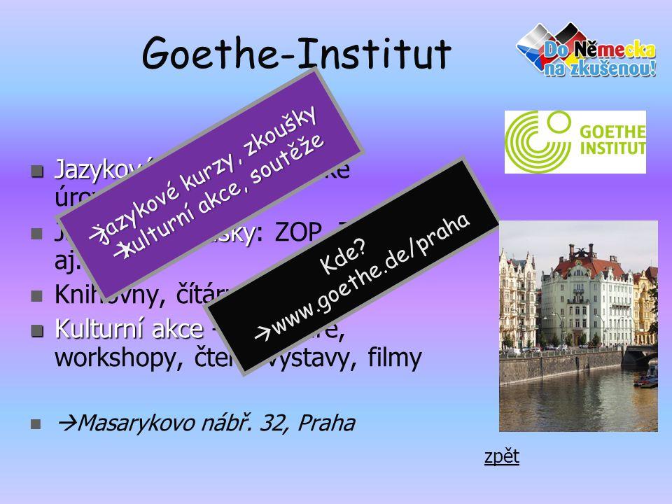 Goethe-Institut  Jazykové kurzy  Jazykové kurzy na vysoké úrovni zkoušky  Jazykové zkoušky: ZOP, ZMP, aj.  Knihovny, čítárny  Kulturní akce  Kul