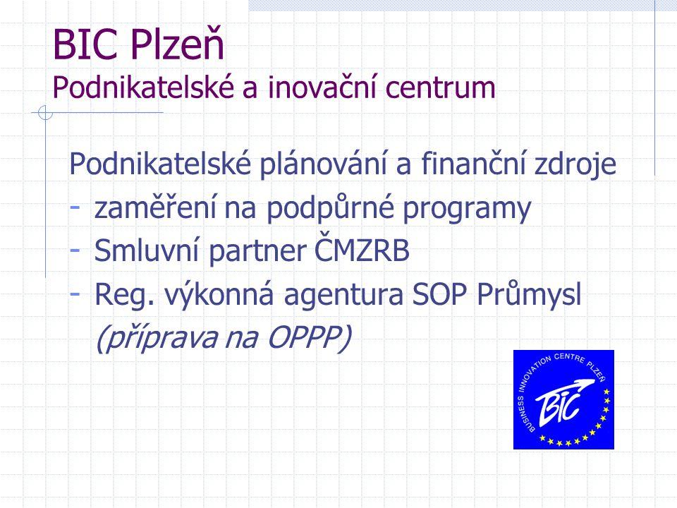 BIC Plzeň Podnikatelské a inovační centrum Podnikatelské plánování a finanční zdroje - zaměření na podpůrné programy - Smluvní partner ČMZRB - Reg. vý