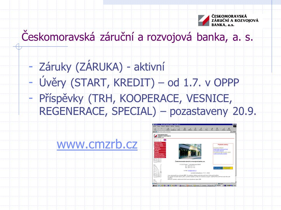 Českomoravská záruční a rozvojová banka, a. s. - Záruky (ZÁRUKA) - aktivní - Úvěry (START, KREDIT) – od 1.7. v OPPP - Příspěvky (TRH, KOOPERACE, VESNI
