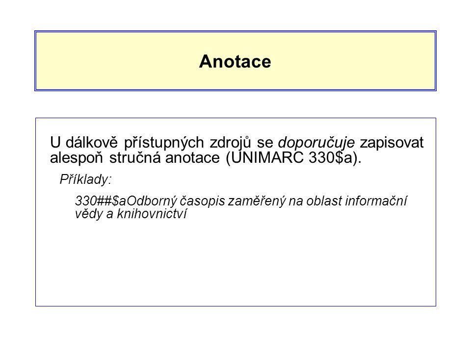 Anotace U dálkově přístupných zdrojů se doporučuje zapisovat alespoň stručná anotace (UNIMARC 330$a).