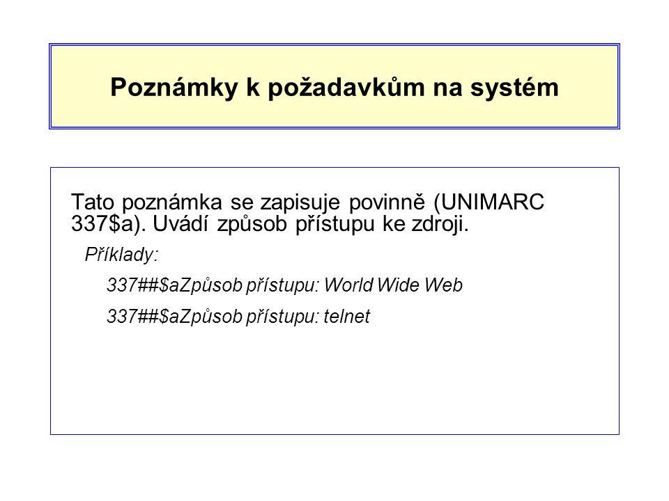Poznámky k požadavkům na systém Tato poznámka se zapisuje povinně (UNIMARC 337$a).