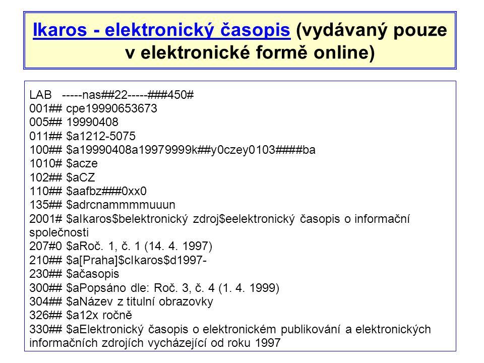 Ikaros - elektronický časopisIkaros - elektronický časopis (vydávaný pouze v elektronické formě online) LAB -----nas##22-----###450# 001## cpe19990653673 005## 19990408 011## $a1212-5075 100## $a19990408a19979999k##y0czey0103####ba 1010# $acze 102## $aCZ 110## $aafbz###0xx0 135## $adrcnammmmuuun 2001# $aIkaros$belektronický zdroj$eelektronický časopis o informační společnosti 207#0 $aRoč.