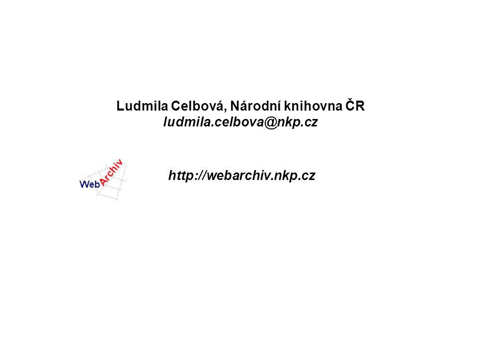Ludmila Celbová, Národní knihovna ČR ludmila.celbova@nkp.cz http://webarchiv.nkp.cz