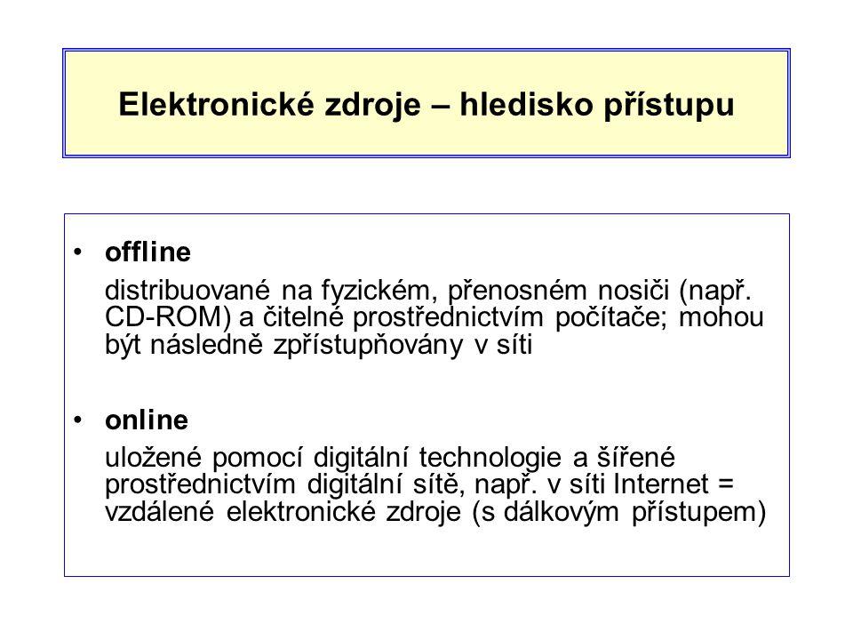 Elektronické zdroje – hledisko přístupu •offline distribuované na fyzickém, přenosném nosiči (např.
