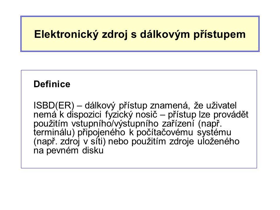 Elektronický zdroj s dálkovým přístupem Definice ISBD(ER) – dálkový přístup znamená, že uživatel nemá k dispozici fyzický nosič – přístup lze provádět použitím vstupního/výstupního zařízení (např.