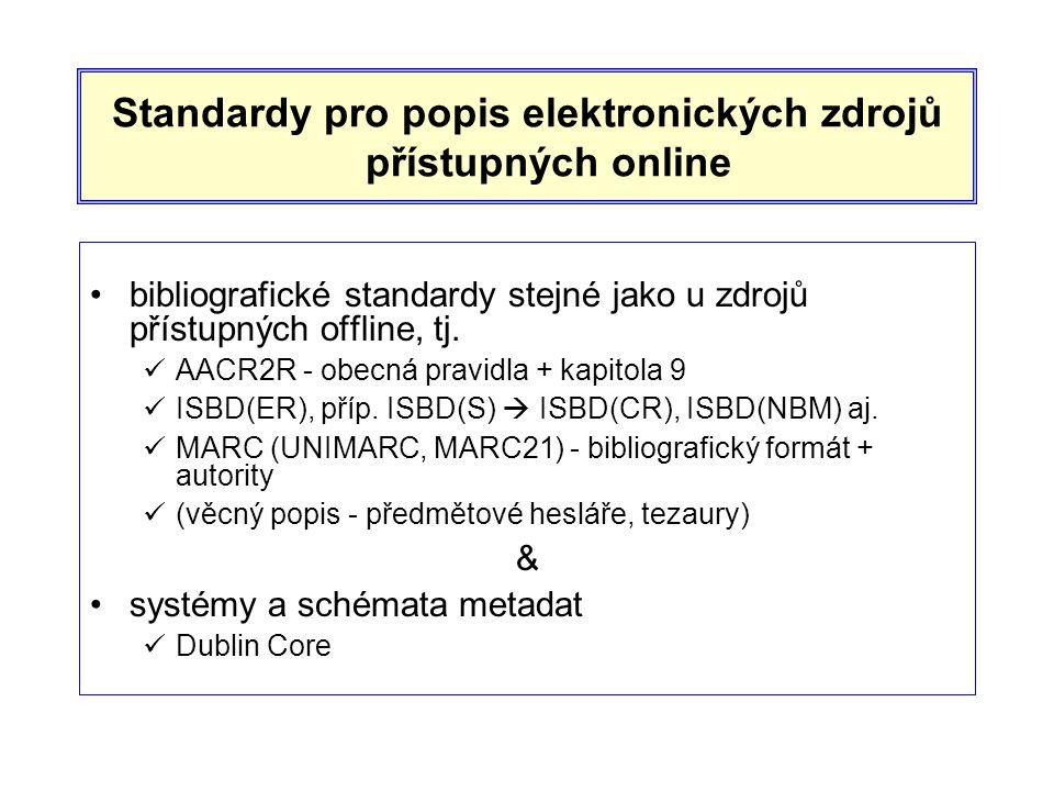 Standardy pro popis elektronických zdrojů přístupných online •bibliografické standardy stejné jako u zdrojů přístupných offline, tj.