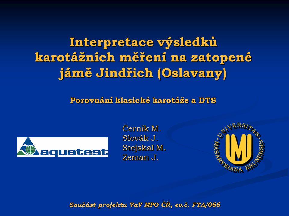 Interpretace výsledků karotážních měření na zatopené jámě Jindřich (Oslavany) Porovnání klasické karotáže a DTS Černík M. Slovák J. Stejskal M. Zeman