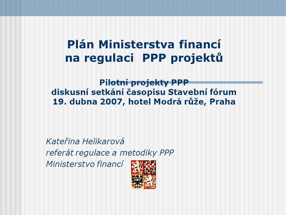 Plán Ministerstva financí na regulaci PPP projektů Pilotní projekty PPP diskusní setkání časopisu Stavební fórum 19.