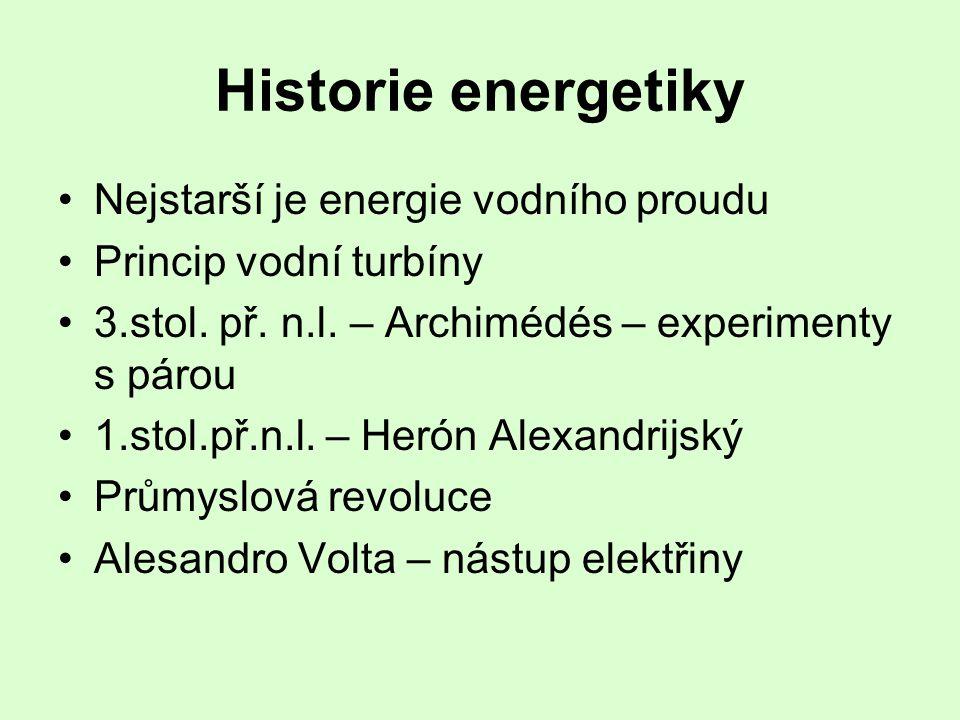 Historie energetiky •Nejstarší je energie vodního proudu •Princip vodní turbíny •3.stol. př. n.l. – Archimédés – experimenty s párou •1.stol.př.n.l. –