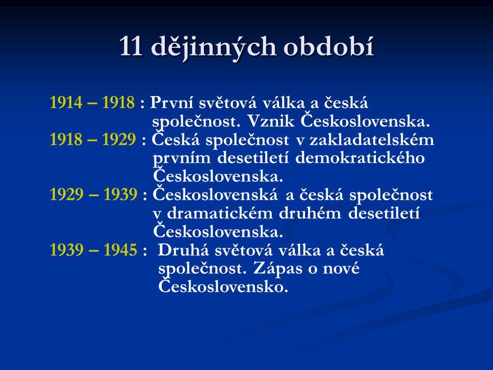 11 dějinných období  1945 – 1948 : Česká společnost v obnoveném Československu.