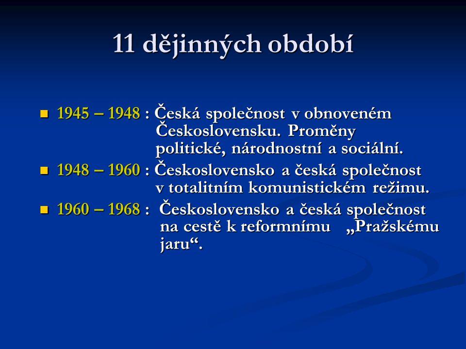 """11 dějinných období  1969 – 1980 : Československo a česká společnost za totalitní """"normalizace ."""
