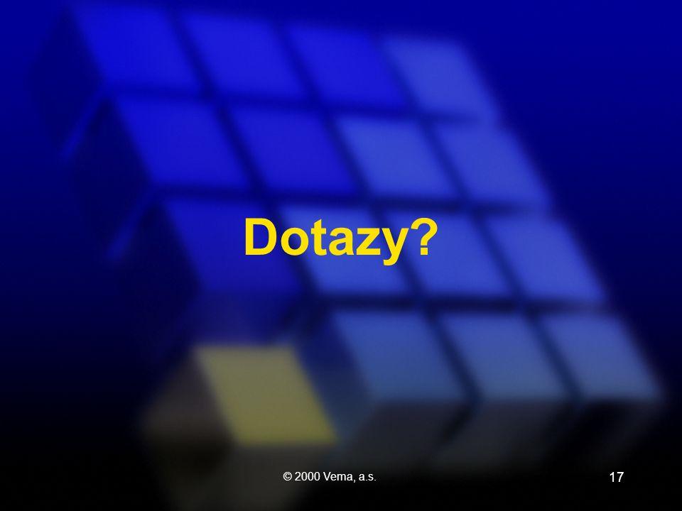© 2000 Vema, a.s. 17 Dotazy