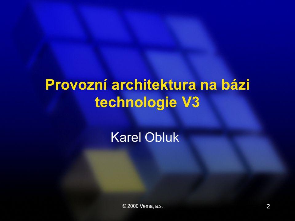 © 2000 Vema, a.s. 2 Karel Obluk Provozní architektura na bázi technologie V3