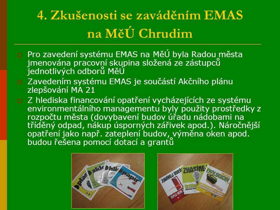 4. Zkušenosti se zaváděním EMAS na MěÚ Chrudim  Pro zavedení systému EMAS na MěÚ byla Radou města jmenována pracovní skupina složená ze zástupců jedn