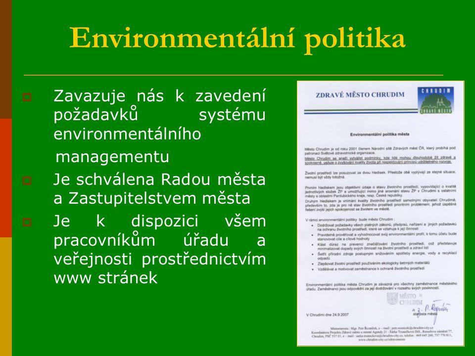 Environmentální politika  Zavazuje nás k zavedení požadavků systému environmentálního managementu  Je schválena Radou města a Zastupitelstvem města  Je k dispozici všem pracovníkům úřadu a veřejnosti prostřednictvím www stránek