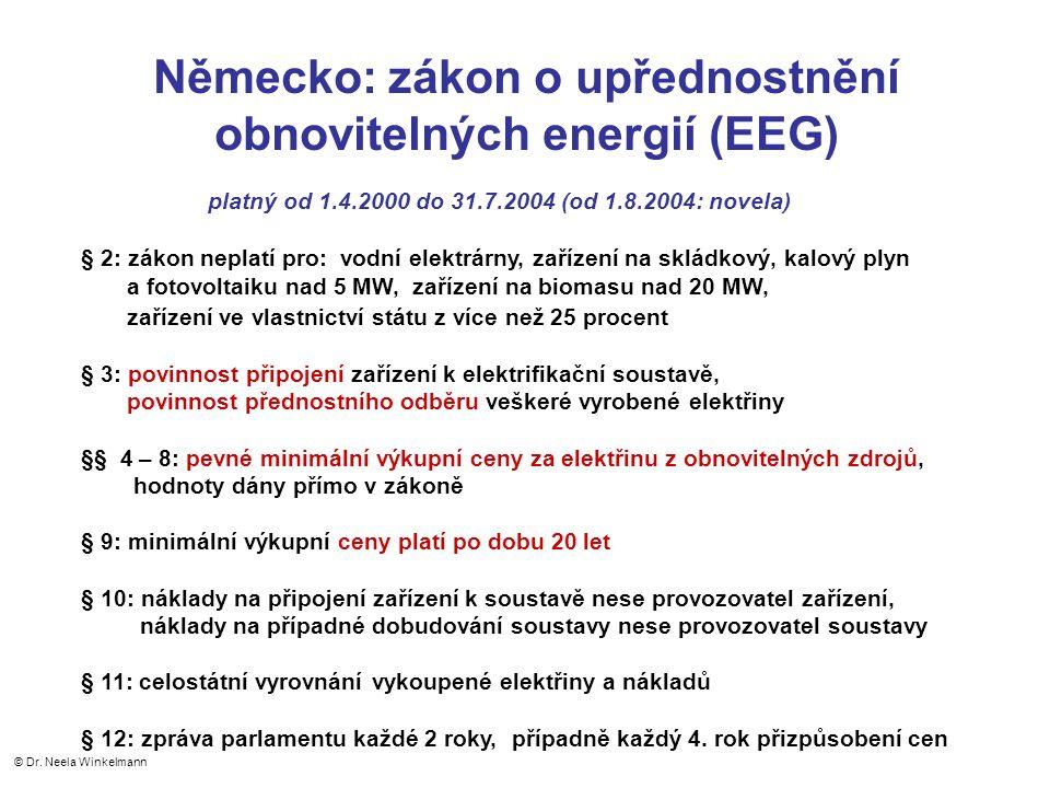 Německo: zákon o upřednostnění obnovitelných energií (EEG) platný od 1.4.2000 do 31.7.2004 (od 1.8.2004: novela) § 2: zákon neplatí pro: vodní elektrárny, zařízení na skládkový, kalový plyn a fotovoltaiku nad 5 MW, zařízení na biomasu nad 20 MW, zařízení ve vlastnictví státu z více než 25 procent § 3: povinnost připojení zařízení k elektrifikační soustavě, povinnost přednostního odběru veškeré vyrobené elektřiny §§ 4 – 8: pevné minimální výkupní ceny za elektřinu z obnovitelných zdrojů, hodnoty dány přímo v zákoně § 9: minimální výkupní ceny platí po dobu 20 let § 10: náklady na připojení zařízení k soustavě nese provozovatel zařízení, náklady na případné dobudování soustavy nese provozovatel soustavy § 11: celostátní vyrovnání vykoupené elektřiny a nákladů § 12: zpráva parlamentu každé 2 roky, případně každý 4.