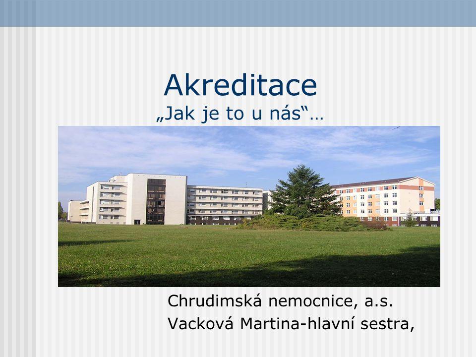 """Akreditace """"Jak je to u nás""""… Chrudimská nemocnice, a.s. Vacková Martina-hlavní sestra,"""
